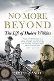 No More Beyond: The Life of Hubert Wilkins