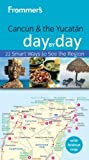 Frommer's Cancun and the Yucatan Day by Day, June Conord and Joy Hepp, 0470497688