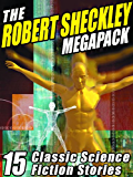 The Robert Sheckley Megapack: 15 Classic Science Fiction Stories