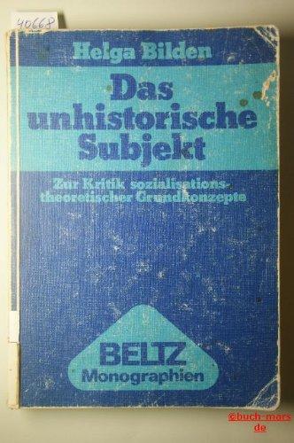 Das unhistorische Subjekt.: Zur Kritik sozialisationstheoretischer Grundkonzepte.