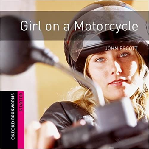 Read online Girl on a Motorcycle: 250 Headwords, American English, Crime and Mystery (Oxford Bookworms Elt) PDF, azw (Kindle), ePub