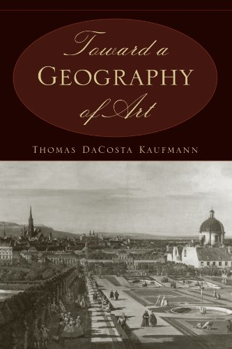 Toward a Geography of Art por Thomas DaCosta Kaufmann