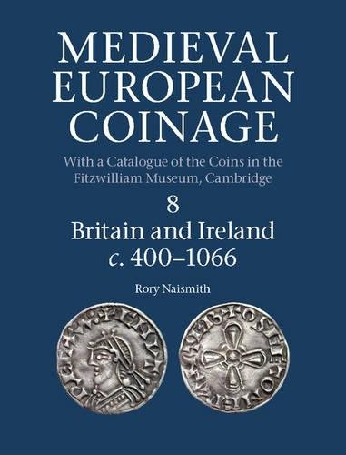 Medieval European Coinage: Volume 8, Britain and Ireland c.400-1066