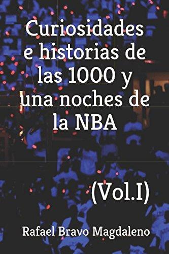 Curiosidades e historias de las 1000 y una noches de la NBA (Vol. I) Tapa blanda – 23 may 2018 Rafael Bravo Magdaleno Independently published 1982952539