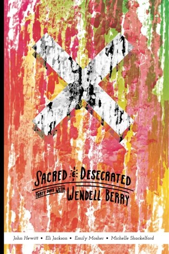sacred-and-desecrated-fourty-days-with-wendell-berry