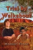 Trial by Walkabout by Margot Finke (2014-01-06)