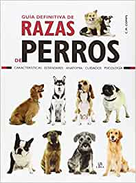 Guía Definitiva de Razas de Perros: Características, Estándares, Anatomía, Cuidados y Psicología (Guías de Mascotas)