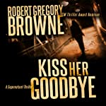 Kiss Her Goodbye: A Fourth Dimension Thriller | Robert Gregory Browne