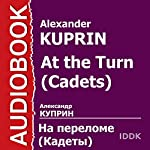 At the Turn (Cadets) [Russian Edition] | Alexander Kuprin