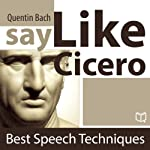 Say Like Cicero: Best Speech Techniques | Quentin Bach