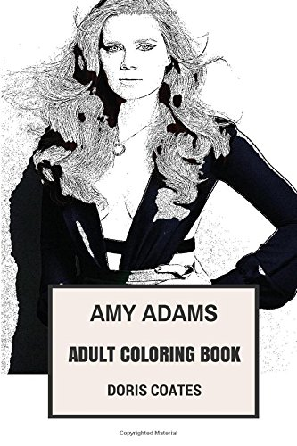 Amy Adams Adult Coloring Book: Louis Lane and Academy Award Winner, Arrival Star and Sex Symbol Inspired Adult Coloring Book (Amy Adams Books)