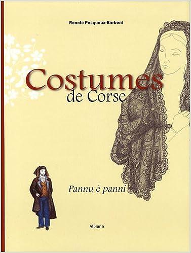 Lire en ligne Costumes de Corse : Pannu è panni XVIe-XXe siècle epub, pdf