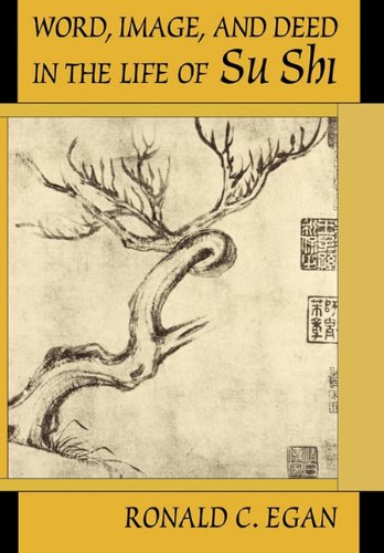 Word, Image, and Deed in the Life of Su Shi (Harvard-Yenching Institute Monograph Series)
