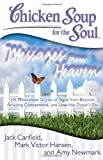 img - for Chicken Soup for the Soul: Messages from Heaven: 101 Miraculous Stories of Signs from Beyond, Amazing Connections, and Love that Doesn't Die book / textbook / text book