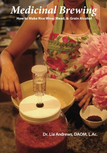 Medicinal Brewing: How to Make Rice Wine, Mead, & Grain Alcohol