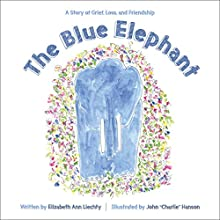 The Blue Elephant: A Story of Grief, Loss, and Friendship Audiobook by Elizabeth Ann Liechty Narrated by Jane Beard, Alexis Nichols