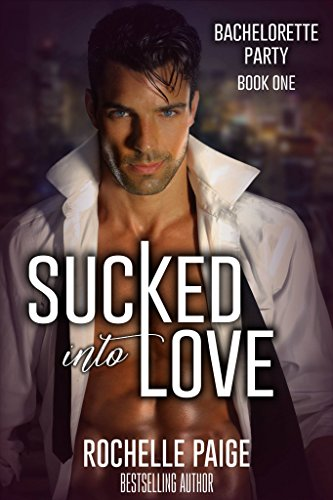Free – Sucked Into Love (Bachelorette Party Book 1)