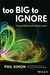 Too Big to Ignore: The Business Case for Big Data (Wiley and SAS Business Series Book 72) Kindle Edition
