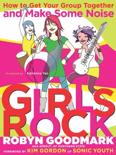 Download Girls Rock: How to get your Group Together and Make Some Noise pdf