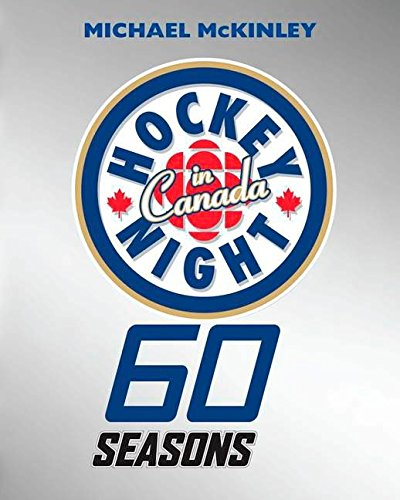 Hockey Night in Canada: 60 Seasons by Michael McKinley