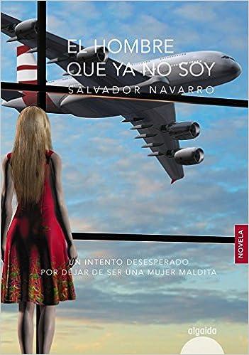 El hombre que ya no soy Algaida Literaria - Algaida Narrativa: Amazon.es: Salvador Navarro: Libros