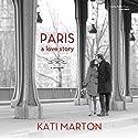 Paris: A Love Story; a Memoir Audiobook by Kati Marton Narrated by Kathe Mazur