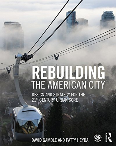 Rebuilding the American City: Design and Strategy for the 21st Century Urban Core