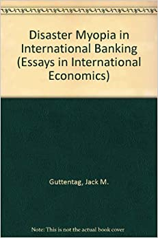 disaster myopia in international banking essays in international  disaster myopia in international banking essays in international economics