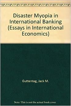 disaster myopia in international banking essays in international  disaster myopia in international banking essays in international economics