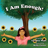 I Am Enough !, Claudine Sophia Walls, 149363478X
