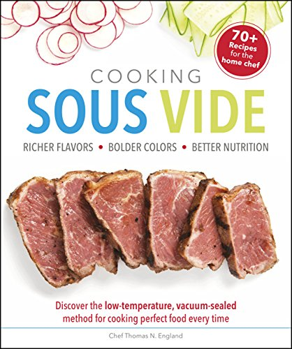 Cooking Sous Vide: Richer Flavors - Bolder Colors - Better Nutrition; Discover the low-temperature, vacuum-sealed method for cooking perfect food every time by Thomas N. England