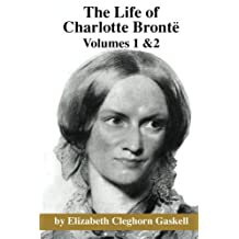 The Life of Charlotte Bronte: Volumes 1 & 2