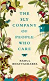 Front cover for the book The Sly Company of People Who Care by Rahul Bhattacharya