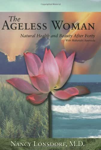 The Ageless Woman: Natural Health and Beauty After Forty with Maharishi Ayurveda