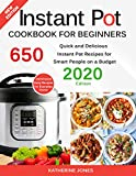 Instant Pot Cookbook for Beginners: 650 Quick and Delicious Instant Pot Recipes for Smart People on a Budget