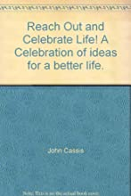 Reach Out and Celebrate Life! A Celebration of ideas for a better life.