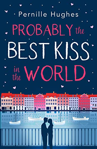 Probably the Best Kiss in the World: The laugh out loud romantic comedy of 2019! by Pernille Hughes