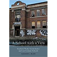 A School with a View: Teachers' Work, Social Justice and 21st Century Schools