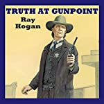 Truth at Gunpoint | Ray Hogan