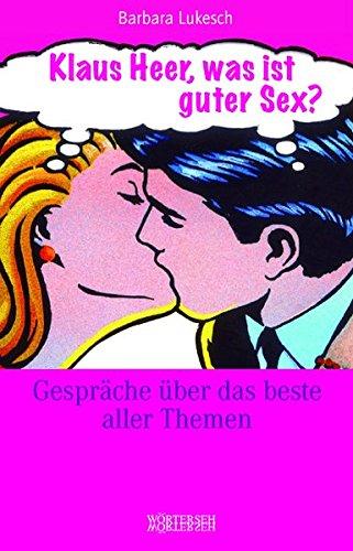 Klaus Heer, was ist guter Sex?: Gespräche über das beste aller Themen