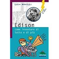 Edison, come inventare di tutto e di più
