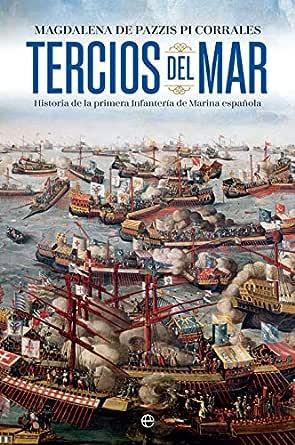 Tercios del mar: Historia de la primera infantería de Marina española eBook: de Pazzis Pi Corrales, Magdalena: Amazon.es: Tienda Kindle