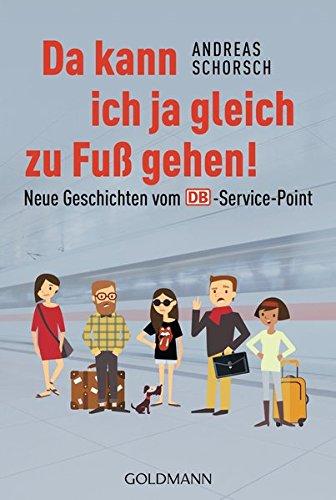 Da kann ich ja gleich zu Fuß gehen!: Neue Geschichten vom DB-Service-Point Taschenbuch – 19. September 2016 Andreas Schorsch Goldmann Verlag 3442159040 Anthologie / Belletristik