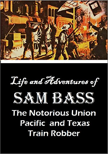(Life and Adventures of  Sam Bass, The Notorious Union Pacific and Texas Train Robber (1878))