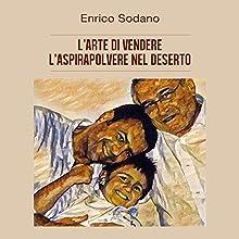 L'arte di vendere l'aspirapolvere nel deserto Audiobook by Enrico Sodano Narrated by Lorenzo Visi