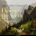 Flower of the North | James Oliver Curwood