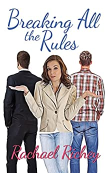Breaking All the Rules by [Richey, Rachael]
