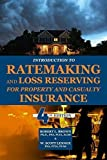 Introduction to Ratemaking and Loss Reserving for Property and Casualty Insurance