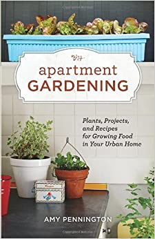 Apartment Gardening Plants Projects and Recipes for Growing