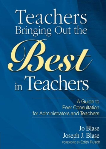 Teachers Bringing Out the Best in Teachers: A Guide to Peer Consultation for Administrators and Teachers
